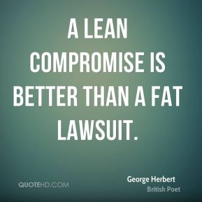 Legal Sayings a lean compromise is better than a fat lawsuit
