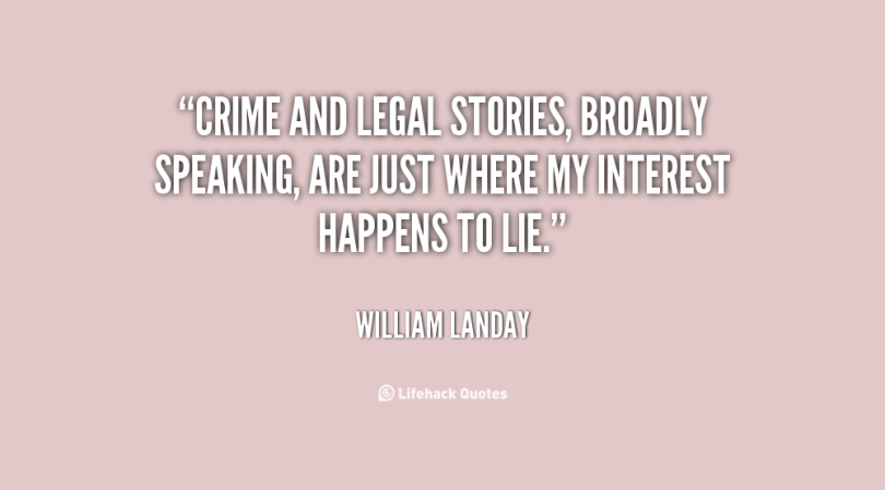 Legal Sayings crime and legal stories broadly speaking are just