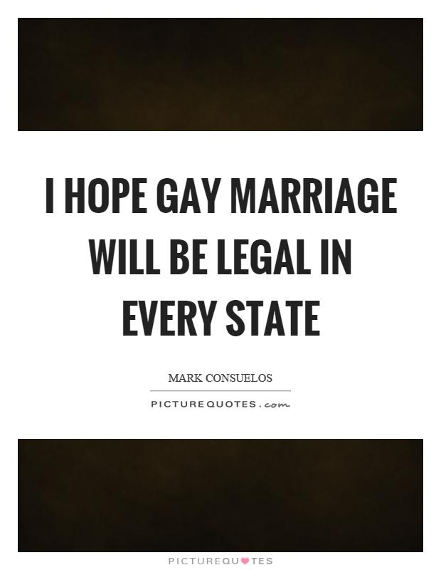 Legal Sayings i hope ga marriage will b legal in