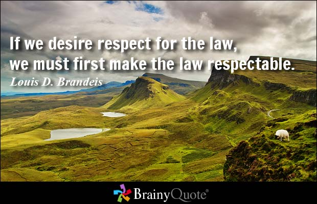 Legal Sayings if we desire respect for the law we