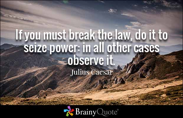 Legal Sayings if you must break the law do it to seize power in all
