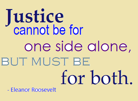 Legal Sayings justice cannot be for one side alone but must be for both