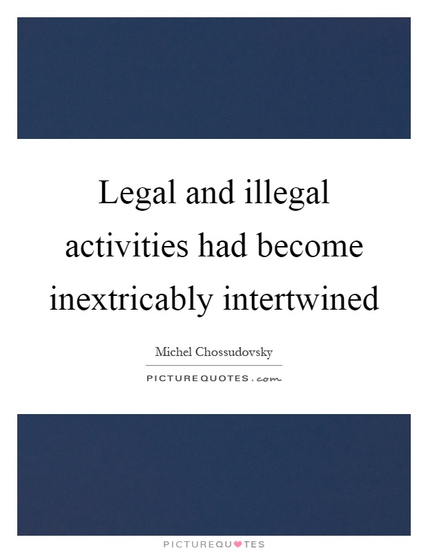 Legal Sayings legal and illegal activities had become