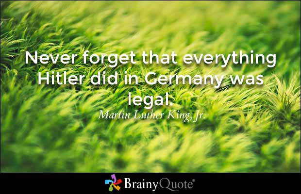 Legal Sayings never forget that everything Hitler did in