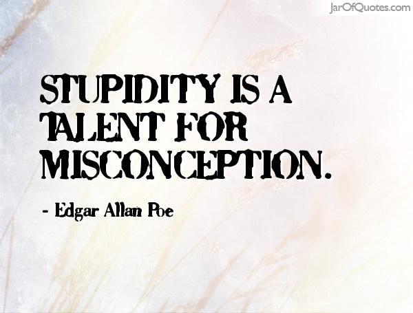 Misconception Quotes stupidity is a talent for misconception (4)