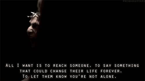 Misconception Sayings all i want is to reach someone, to say something that could change their life forever.