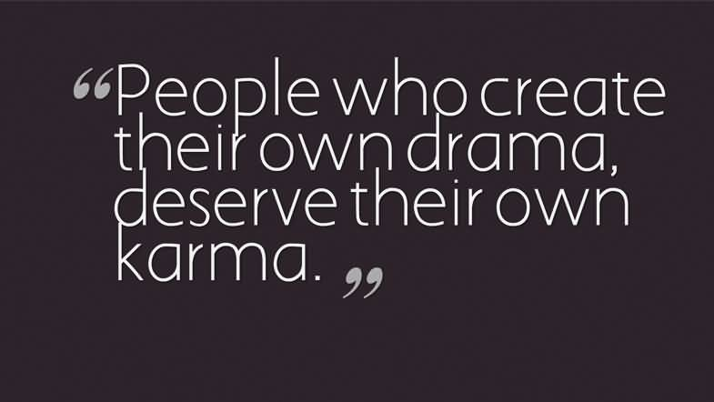 Misconception Sayings people who create their own drama