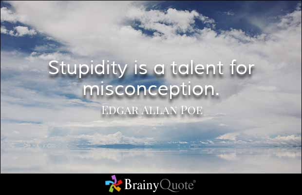 Misconception Sayings stupidity is a talent for misconception