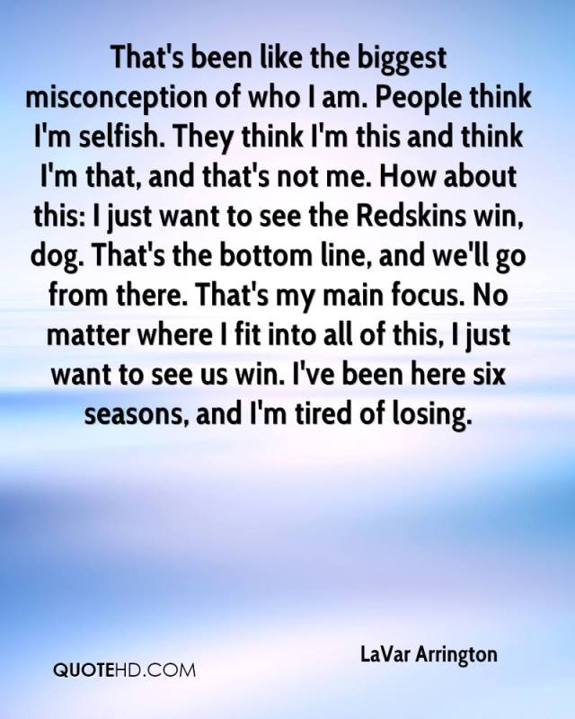Misconception Sayings that's been like the biggest misconception of who i am.