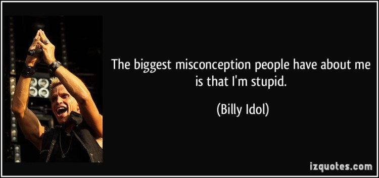 Misconception Sayings the biggest misconception people have about me is that i'm stupid