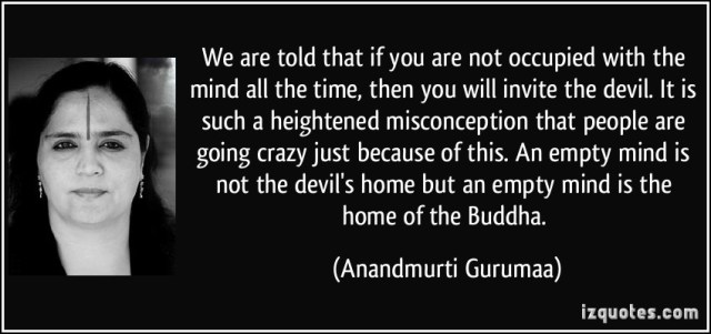 Misconception Sayings we are told that if you are not occupied with the mind all the time,