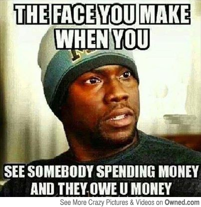 Money Meme the face you make when you see somebody spending money and