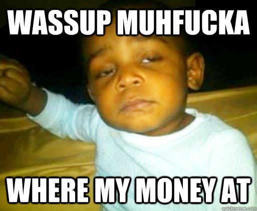 Money Meme wassup muhfucka where my money at