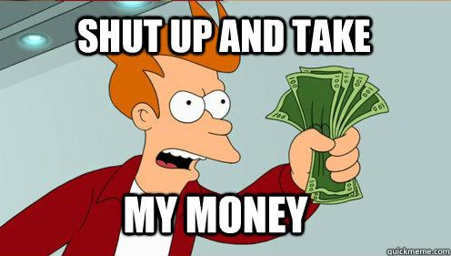 Money Memes Shut up and take my money