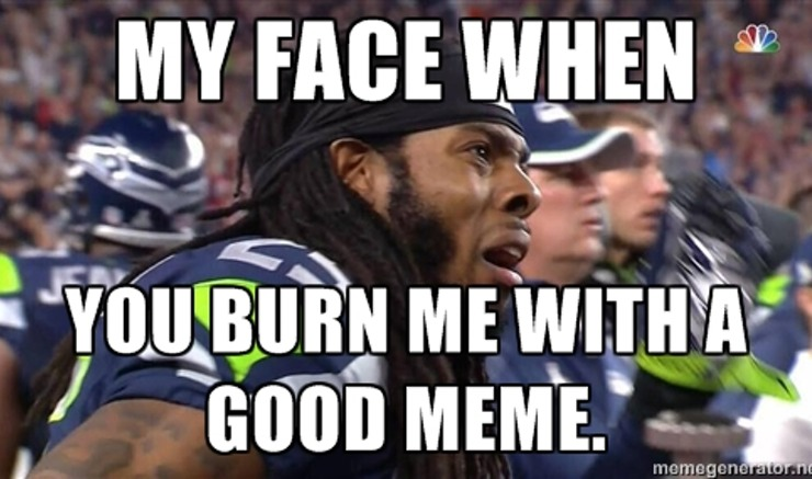 My Face when you burn me with a good Football Meme