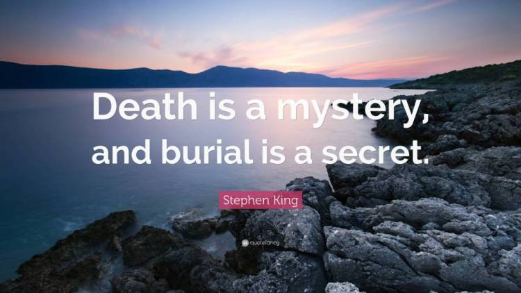Mystery Quotes death is a mystery and burial is a secret