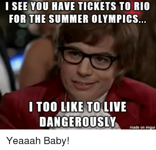 Olympics Meme i see you have tickets to rio for the summer olympics