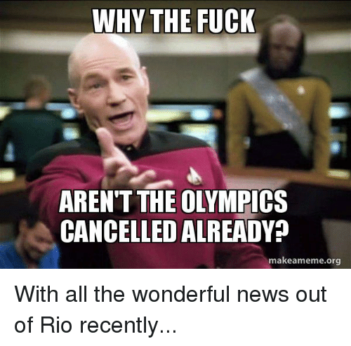Olympics Meme why the fuck aren't the olympics cancelled already