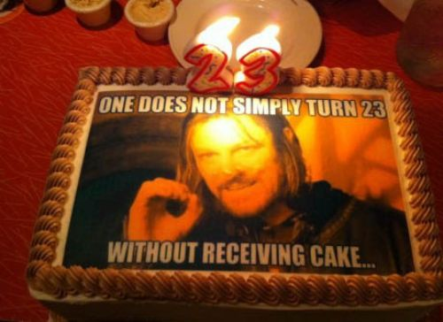 One does not simply turn 23 without receiving cake Cake Memes