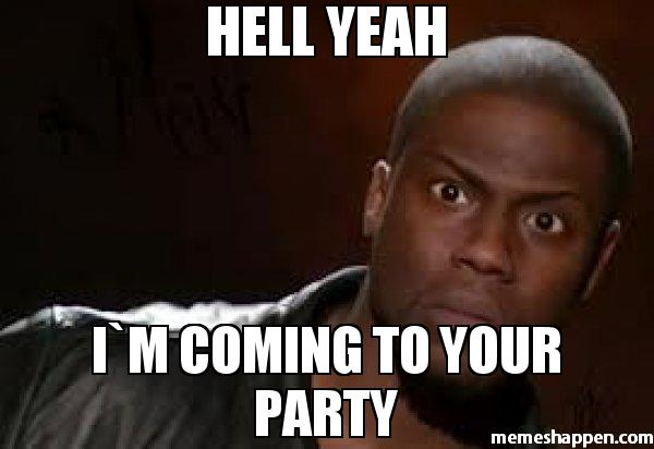 Party Meme Hell yeah I'm coming to your party