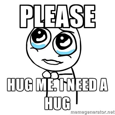 Please hug me i need a hug Funny Hug Meme