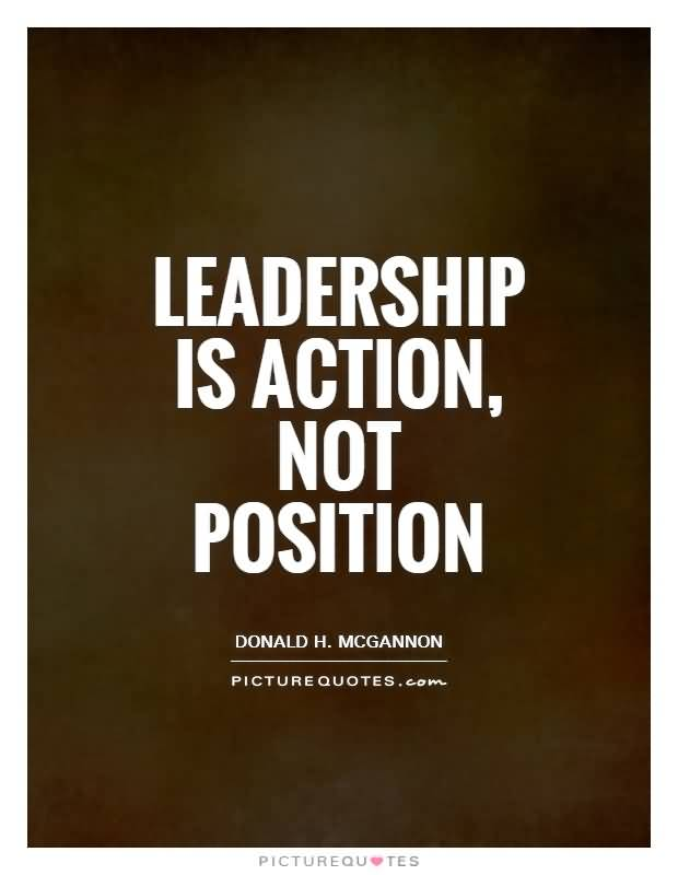 Position Sayings leadership is action not position...
