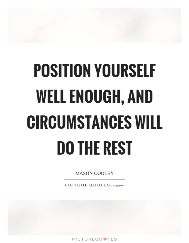 Position Sayings position yourself well enough and circumstances