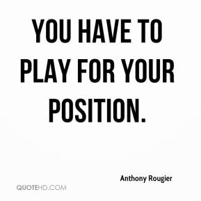 Position Sayings you have to play for your position