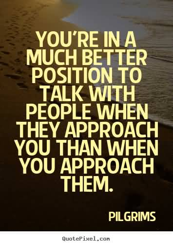 Position Sayings you're in a much better position to talk