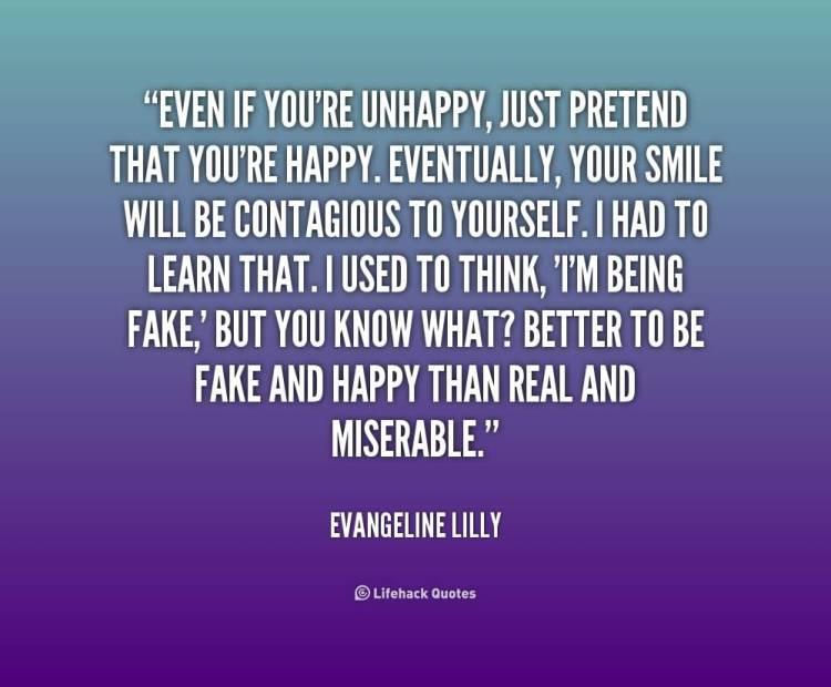 Pretending Quotes even you're unhappy just pretend