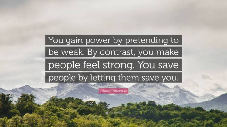 Pretending Quotes you gain power by pretending to be weak