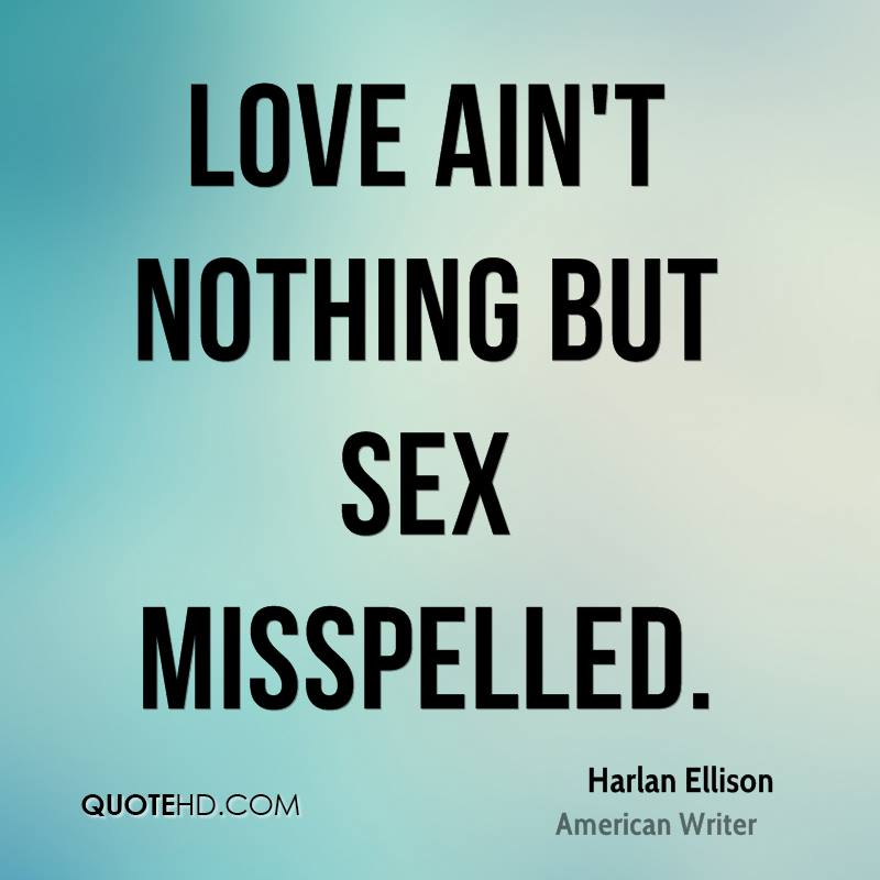 Sex Quotes love ain't nothing but sex misspelled