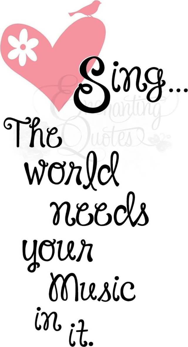 Singer Quotes sing the world needs your music