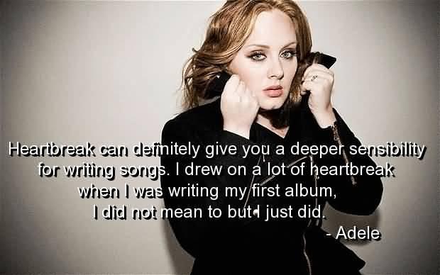 Singer Sayings heartbreak can definitely give you a deeper