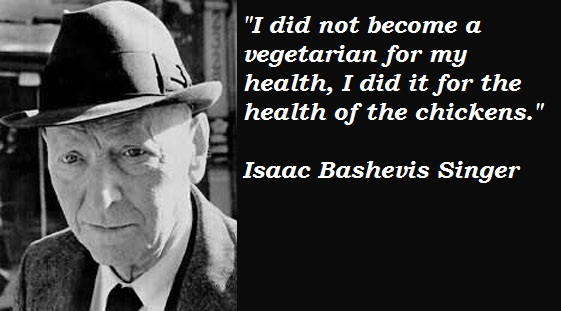 Singer Sayings i did not become a vegetarian for my