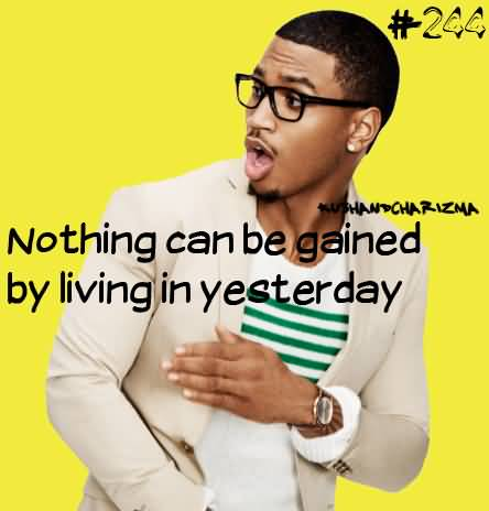 Singer Sayings nothing can be gained by living
