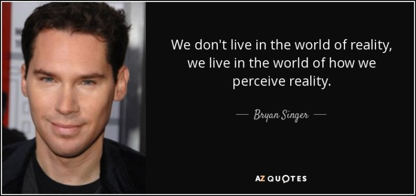 Singer Sayings we don't live in the world of reality we live in the
