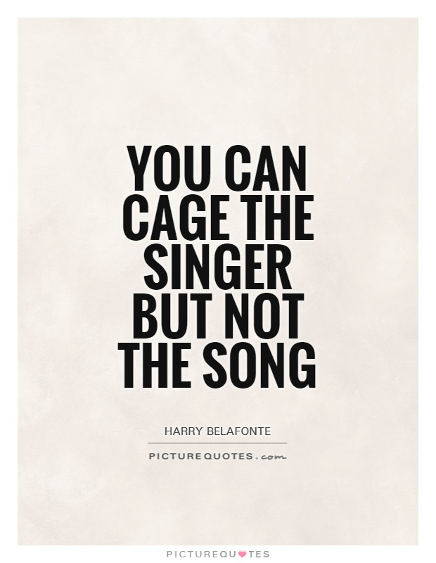 Singer Sayings you can cage the singer but