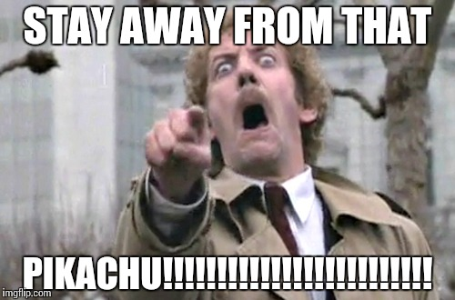 Stay Away From That Pikachu!!!!!!! Pokemon Go Memes