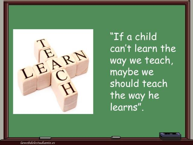 Teach Quotes if a child can't learn the way we teach should teach the way he learn