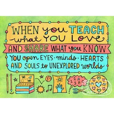 Teach Quotes when you teach what you love and share