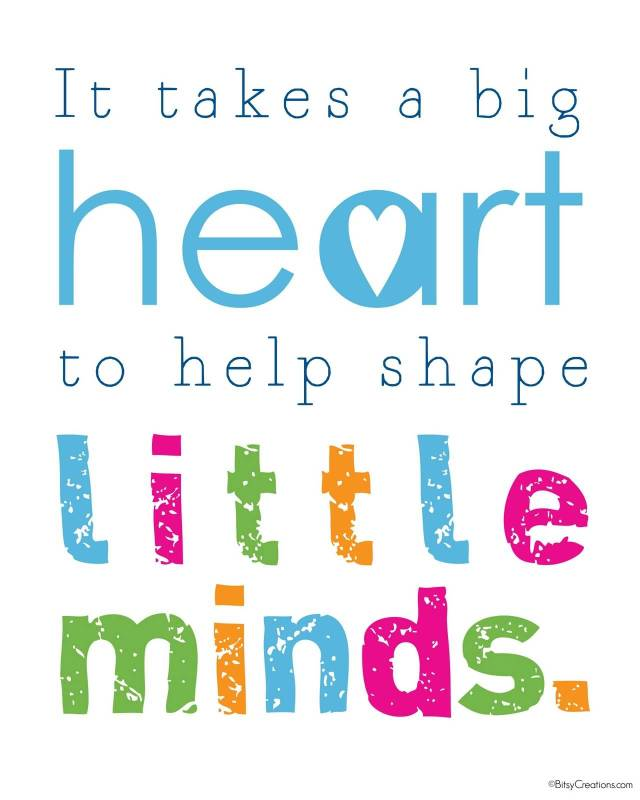 Teach Sayings it takes a big heart to help shape little minds