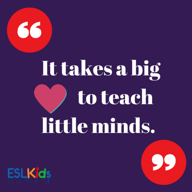 Teach Sayings it takes a big to teach little minds
