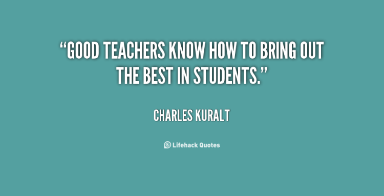 Teacher Quotes good teachers know how to bring out the best in students