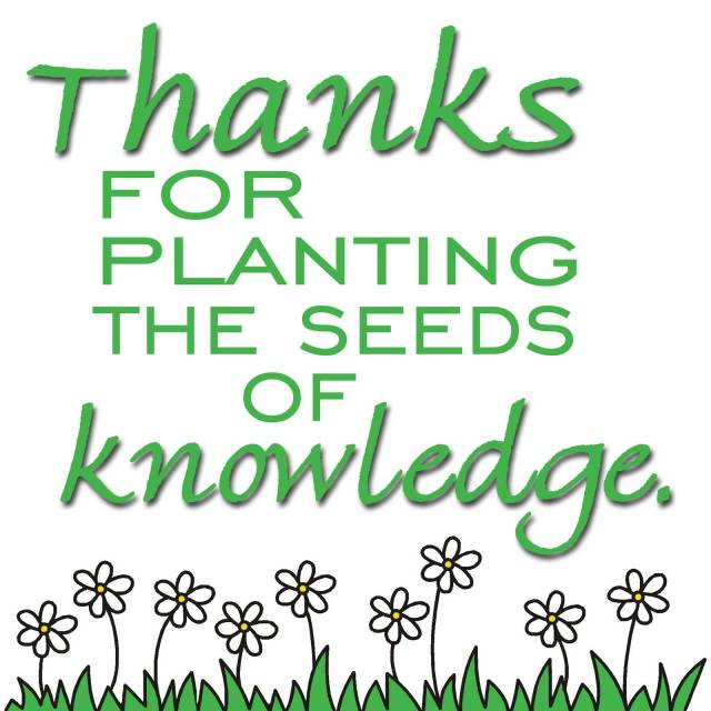 Teacher Quotes thanks for planting the seeds of knowledge