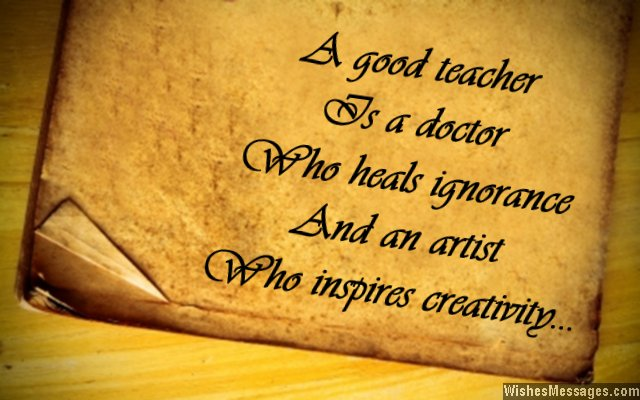 Teacher Sayings a good teacher is a doctor who heals ignorance and an artist who inspires creativity
