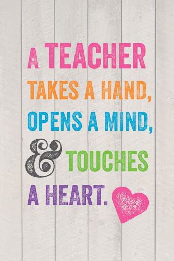 Teacher Sayings a teacher takes a hand opens a mind touches