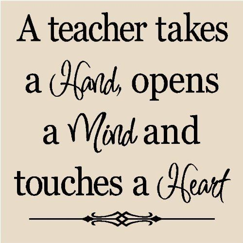 Teacher Sayings a teacher takes a hand opens