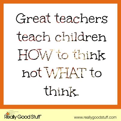 Teacher Sayings great teachers teach children how to think hot what great teachers