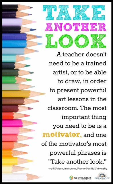 Teacher Sayings take another look a teacher doesn't need to be a trained artist